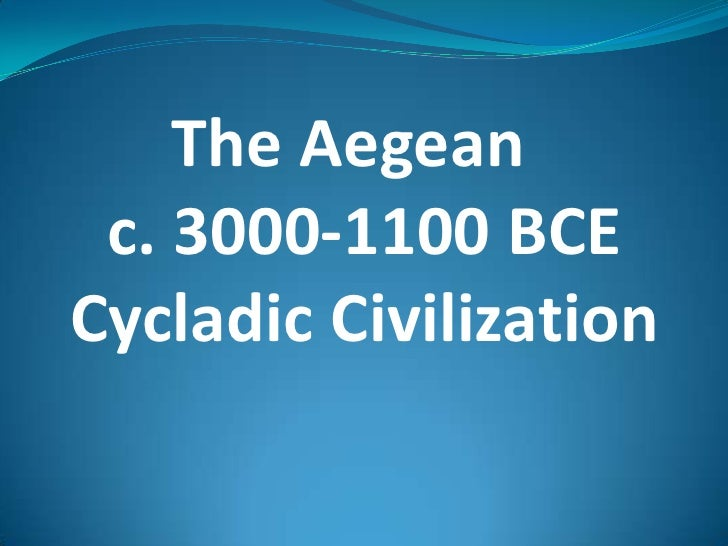 The Aegean  <br />c. 3000-1100 BCE<br />Cycladic Civilization<br />