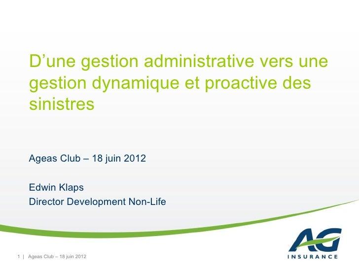 D'une gestion administrative vers une    gestion dynamique et proactive des    sinistres    Ageas Club – 18 juin 2012    E...