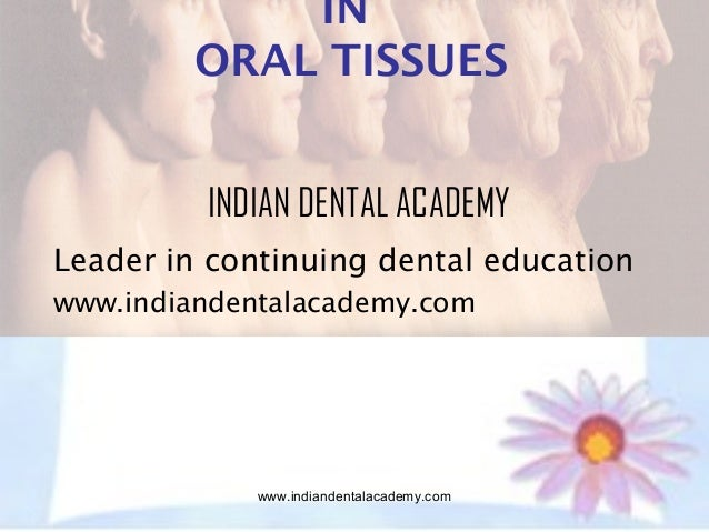 IN ORAL TISSUES INDIAN DENTAL ACADEMY Leader in continuing dental education www.indiandentalacademy.com  www.indiandentala...