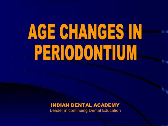 Age changes in periodontium  /certified fixed orthodontic courses by Indian dental academy