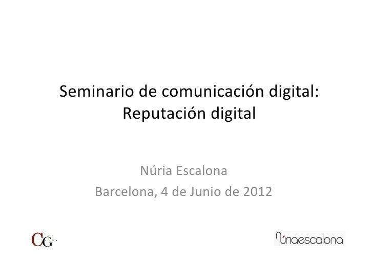 Seminario de comunicación digital:        Reputación digital              Núria Escalona       Barcelona,...