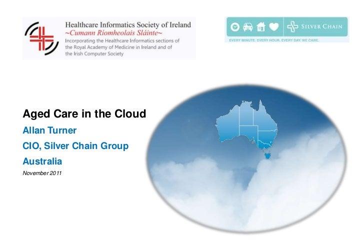 Aged Care in the CloudAllan TurnerCIO, Silver Chain GroupAustraliaNovember 2011
