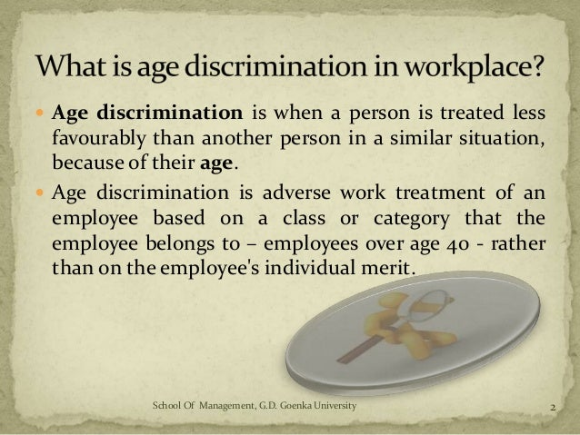 age discrimination in workplace    g d  goenka university    �  age discrimination is when