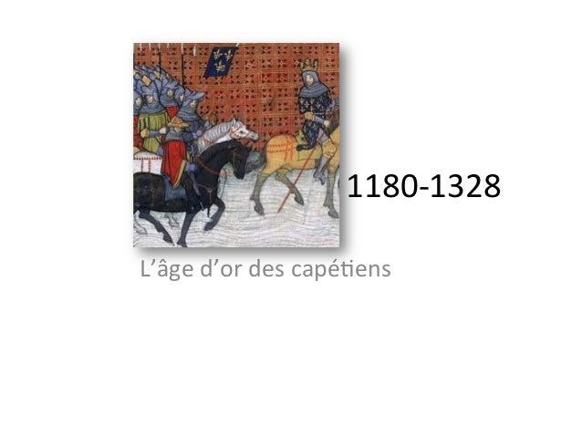 1180-‐1328 L'âge d'or des capé5ens