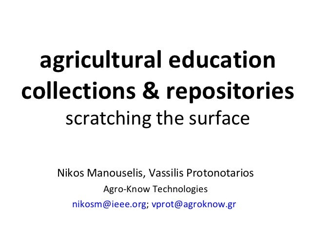 agricultural educationcollections & repositories    scratching the surface   Nikos Manouselis, Vassilis Protonotarios     ...