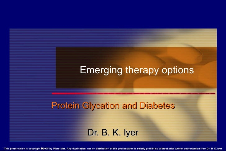 Emerging therapy options Protein Glycation and Diabetes Dr. B. K. Iyer