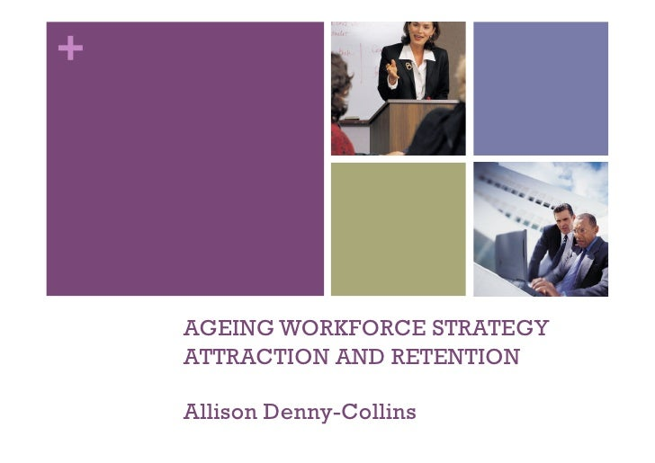+         AGEING WORKFORCE STRATEGY     ATTRACTION AND RETENTION      Allison Denny-Collins
