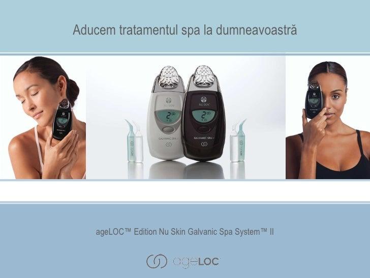 Aducem tratamentul spa la dumneavoastră ageLOC™ Edition Nu Skin Galvanic Spa System™ II