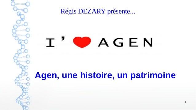 1 Régis DEZARY présente... Agen, une histoire, un patrimoine