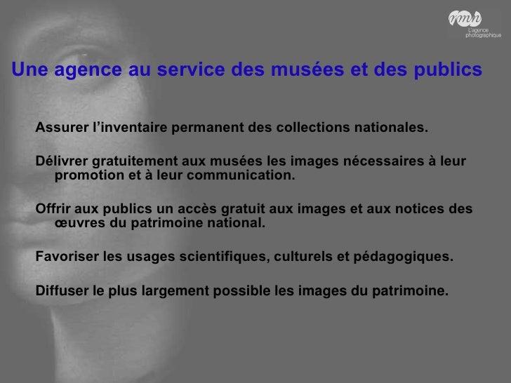 Une agence au service des musées et des publics    Assurer l'inventaire permanent des collections nationales.    Délivrer ...