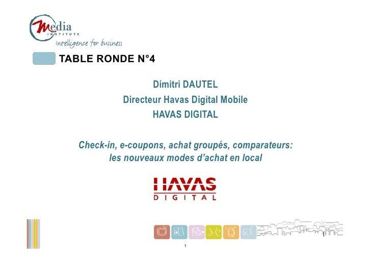 TABLE RONDE N°4                   Dimitri DAUTEL            Directeur Havas Digital Mobile                   HAVAS DIGITAL...