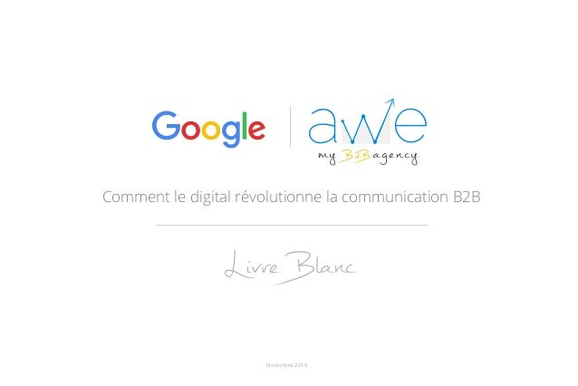 Comment le digital révolutionne la communication B2B Novembre 2015 Livre Blanc