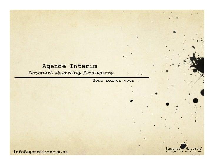 Agence Interim     .Personnel .Marketing .Productions                               Nous sommes vousinfo@agenceinterim.ca