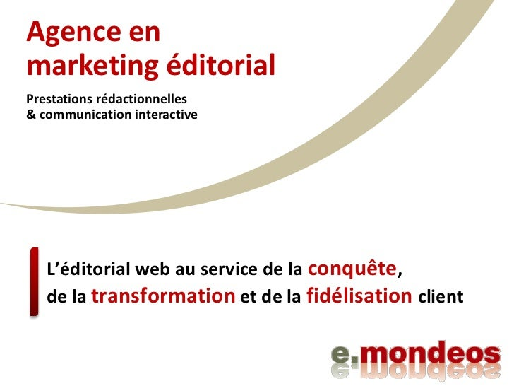 Agence enmarketing éditorialPrestations rédactionnelles& communication interactive   L'éditorial web au service de la conq...