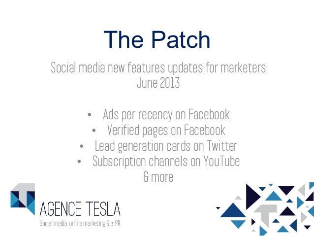 The PatchSocial media new features updates for marketersJune 2013•  Ads per recency on Facebook•  Verified pages on Facebo...