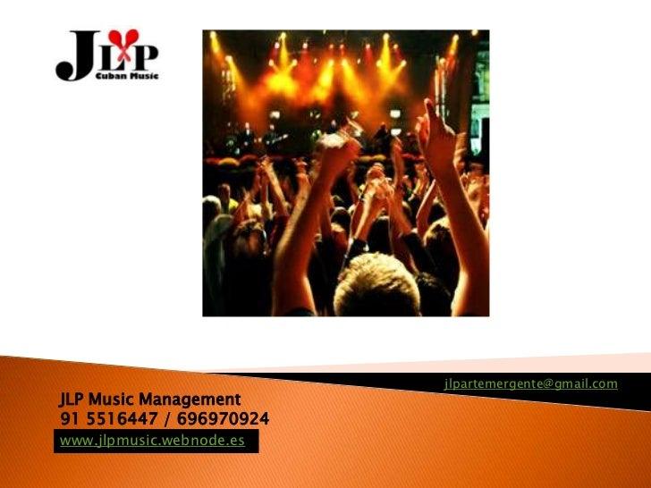 jlpartemergente@gmail.comJLP Music Management91 5516447 / 696970924www.jlpmusic.webnode.es