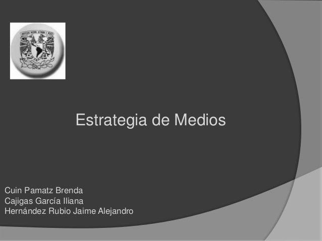 Cuin Pamatz Brenda Cajigas García Iliana Hernández Rubio Jaime Alejandro Estrategia de Medios