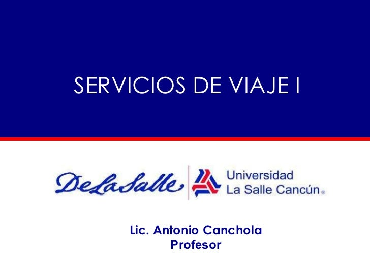 SERVICIOS DE VIAJE I Lic. Antonio Canchola Profesor