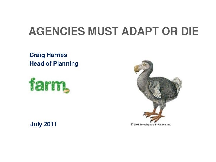 AGENCIES MUST ADAPT OR DIECraig HarriesHead of PlanningJuly 2011