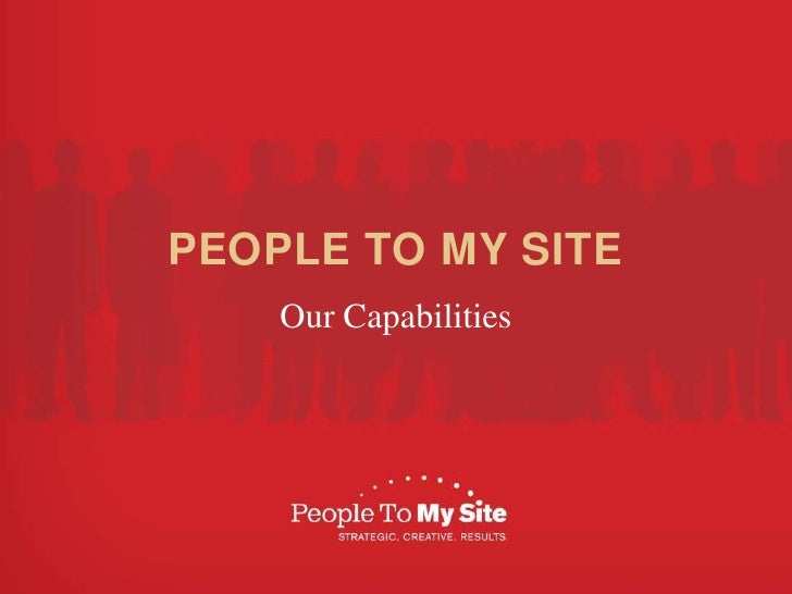PEOPLE TO MY SITE<br />Our Capabilities<br />