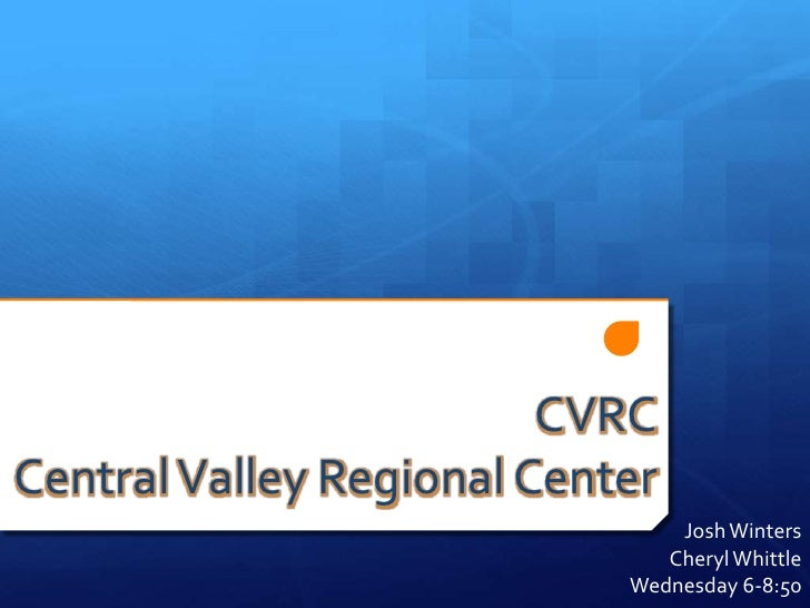 CVRCCentral Valley Regional Center                                Josh Winters                               Cheryl Whittl...