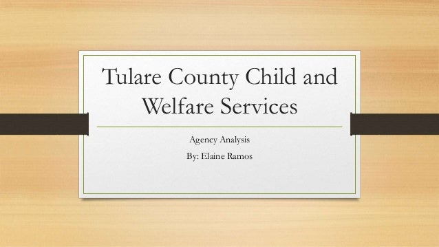Tulare County Child and Welfare Services Agency Analysis By: Elaine Ramos