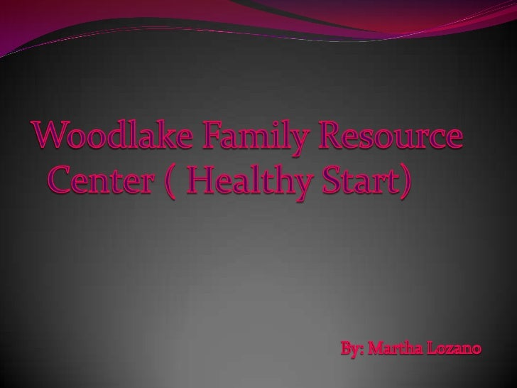 Mission Statement The Mission of the Woodlake Family Resource Center is to increase our childrens chances of success in s...
