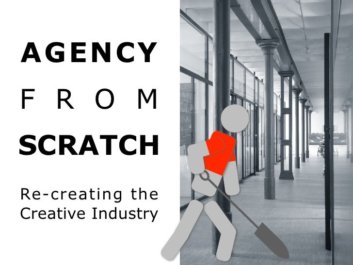 AGENCY FROM SCRATCH Re-creating the Creative Industry