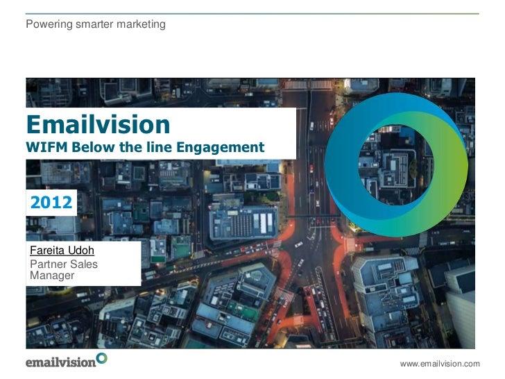 Powering smarter marketingEmailvisionWIFM Below the line Engagement2012Fareita UdohPartner SalesManager                   ...