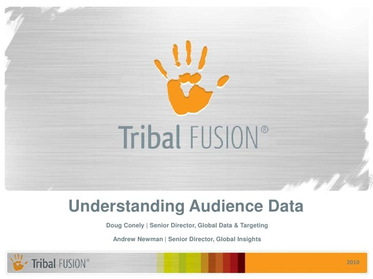Understanding Audience Data<br />Doug Conely | Senior Director, Global Data & Targeting<br />Andrew Newman | Senior Direct...