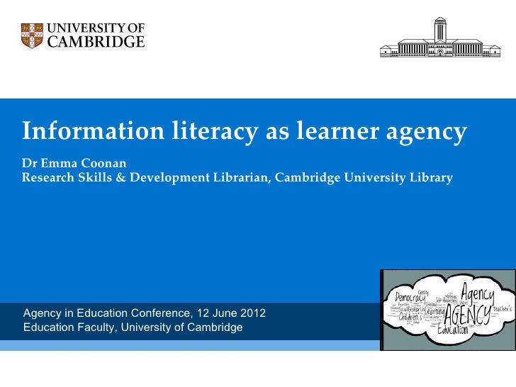 Information literacy as learner agencyDr Emma CoonanResearch Skills & Development Librarian, Cambridge University LibraryA...