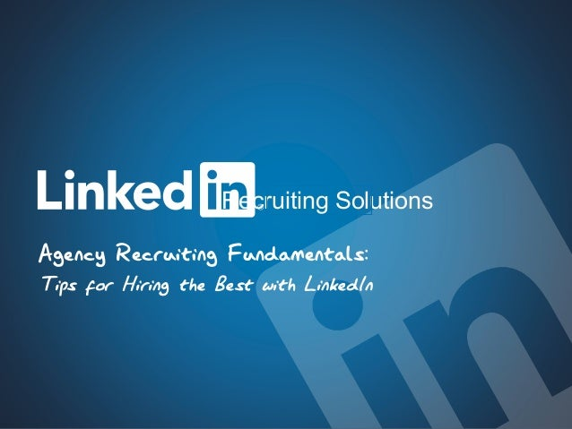 1Talent Solutions Agency Recruiting Fundamentals: Tips for Hiring the Best with LinkedIn Recruiting Solutions
