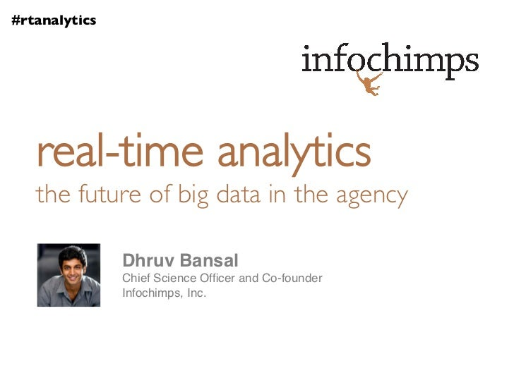 #rtanalytics	    real-time analytics	    the future of big data in the agency	                  Dhruv Bansal!             ...