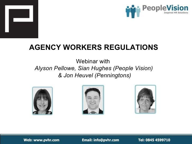 AGENCY WORKERS REGULATIONS                Webinar with Alyson Pellowe, Sian Hughes (People Vision)         & Jon Heuvel (P...