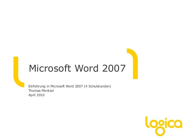 Microsoft Word 2007 Einführung in Microsoft Word 2007 (4 Schulstunden) Thomas Mentzel April 2010