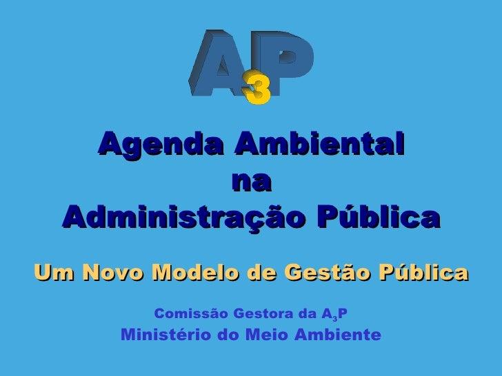 Um Novo Modelo de Gestão Pública Comissão Gestora da A 3 P Ministério do Meio Ambiente Agenda Ambiental na Administração P...
