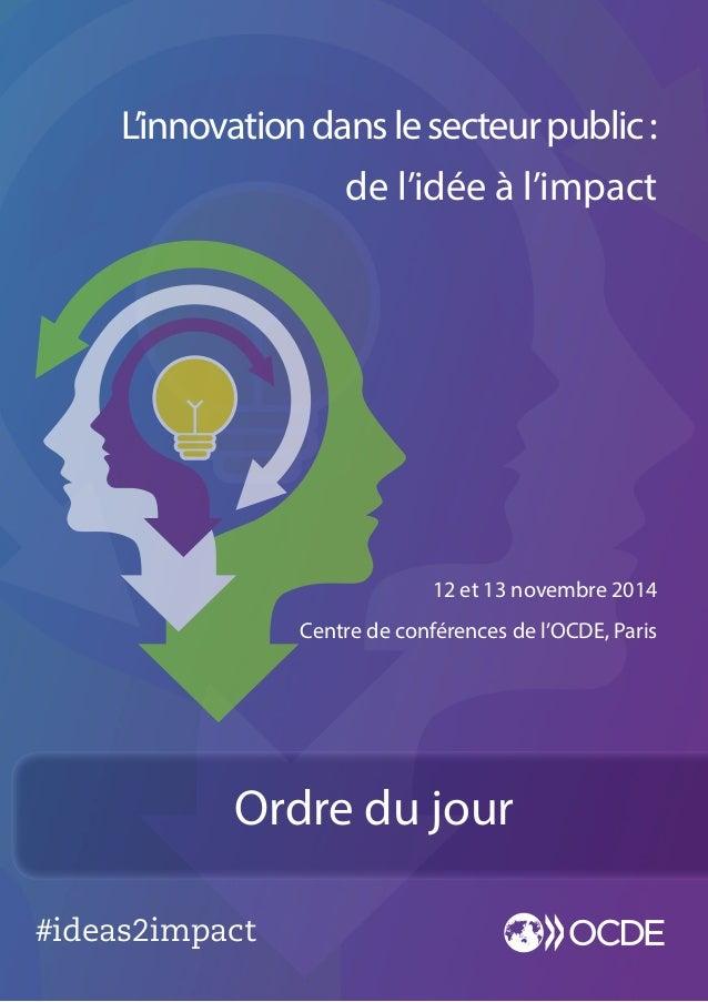 #ideas2impact 12 et 13 novembre 2014 Centre de conférences de l'OCDE, Paris L'innovationdanslesecteurpublic: de l'idée à l...