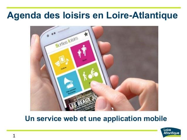 1 Agenda des loisirs en Loire-Atlantique Un service web et une application mobile