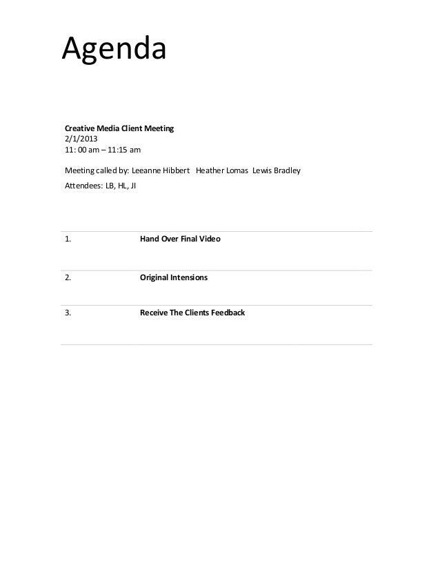 AgendaCreative Media Client Meeting2/1/201311: 00 am – 11:15 amMeeting called by: Leeanne Hibbert Heather Lomas Lewis Brad...