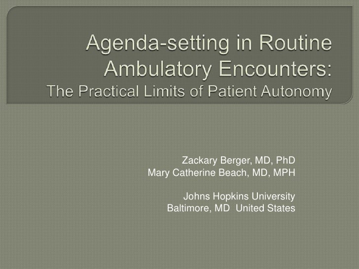Agenda-setting in Routine Ambulatory Encounters: The Practical Limits of Patient Autonomy<br />Zackary Berger, MD, PhD<br ...