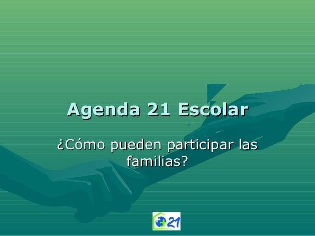 Agenda 21 Escolar¿Cómo pueden participar las        familias?