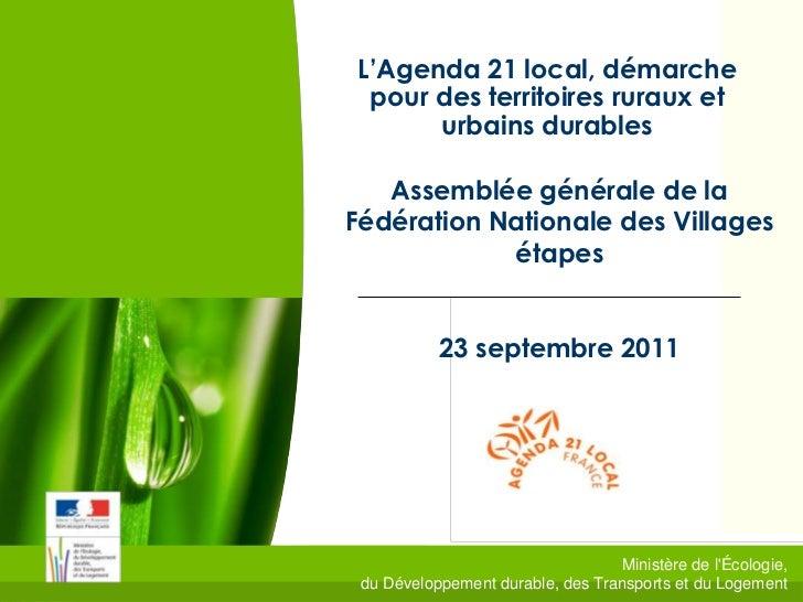 L'Agenda 21 local, démarche pour des territoires ruraux et      urbains durables   Assemblée générale de laFédération Nati...