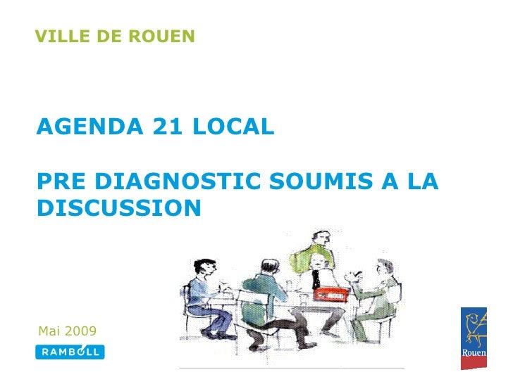 VILLE DE ROUEN     AGENDA 21 LOCAL  PRE DIAGNOSTIC SOUMIS A LA DISCUSSION     Mai 2009