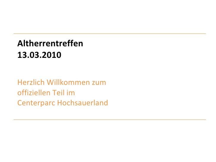 Altherrentreffen 13.03.2010 Herzlich Willkommen zum  offiziellen Teil im  Centerparc Hochsauerland