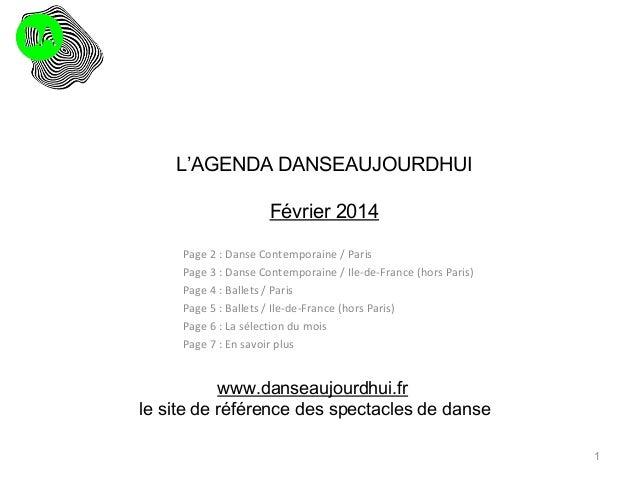 L'AGENDA DANSEAUJOURDHUI Février 2014 Page 2 : Danse Contemporaine / Paris Page 3 : Danse Contemporaine / Ile-de-France (h...