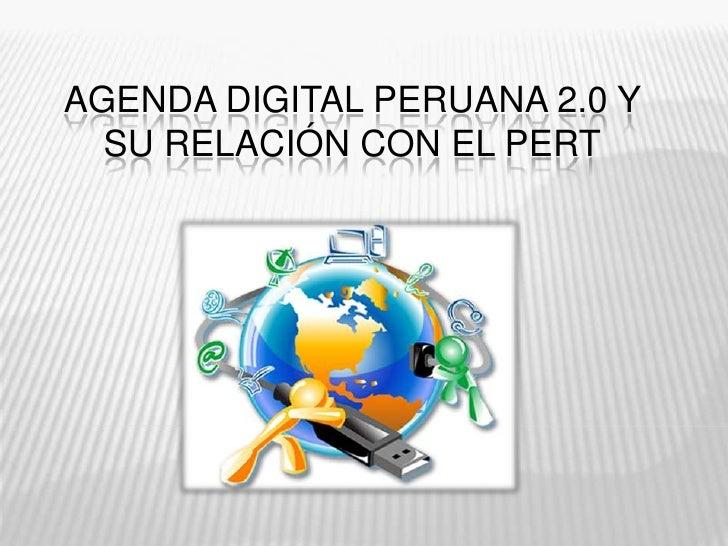 AGENDA DIGITAL PERUANA 2.0 Y  SU RELACIÓN CON EL PERT