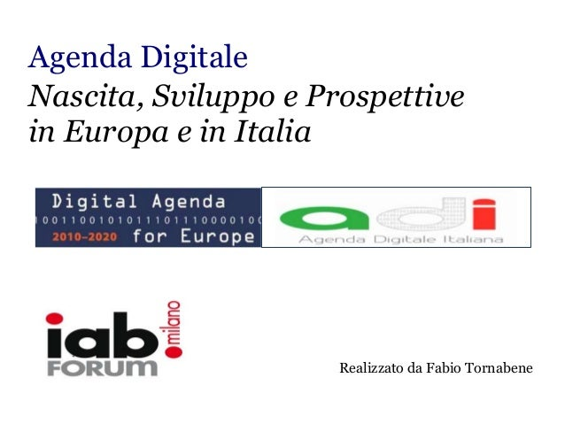 Agenda DigitaleNascita, Sviluppo e Prospettivein Europa e in Italia                      Realizzato da Fabio Tornabene