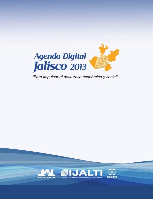 2Agenda Digital Jalisco 20132ª EdiciónISBN: 968-832-066-8.Dirección de Publicaciones© Gobierno de Jalisco. Actualizada y p...