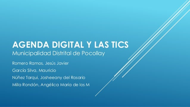 AGENDA DIGITAL Y LAS TICS Municipalidad Distrital de Pocollay Romero Ramos, Jesús Javier García Silva, Mauricio Núñez Tarq...