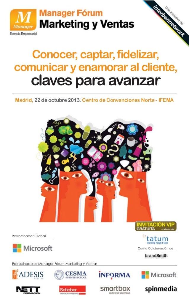 Conocer, captar, fidelizar, comunicar y enamorar al cliente,  claves para avanzar Madrid, 22 de octubre 2013. Centro de Co...